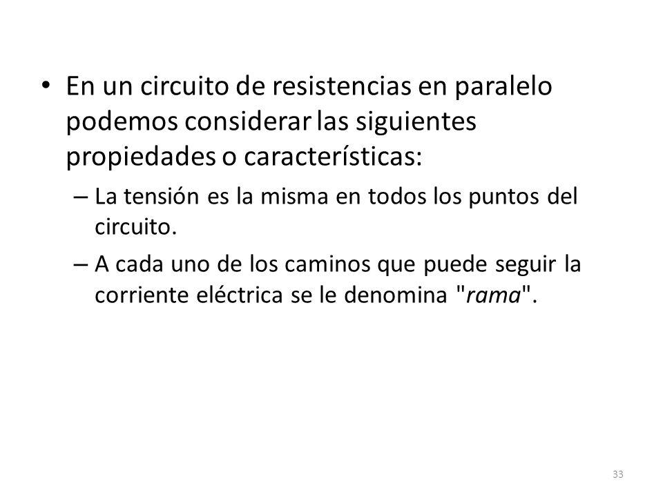 En un circuito de resistencias en paralelo podemos considerar las siguientes propiedades o características: – La tensión es la misma en todos los puntos del circuito.