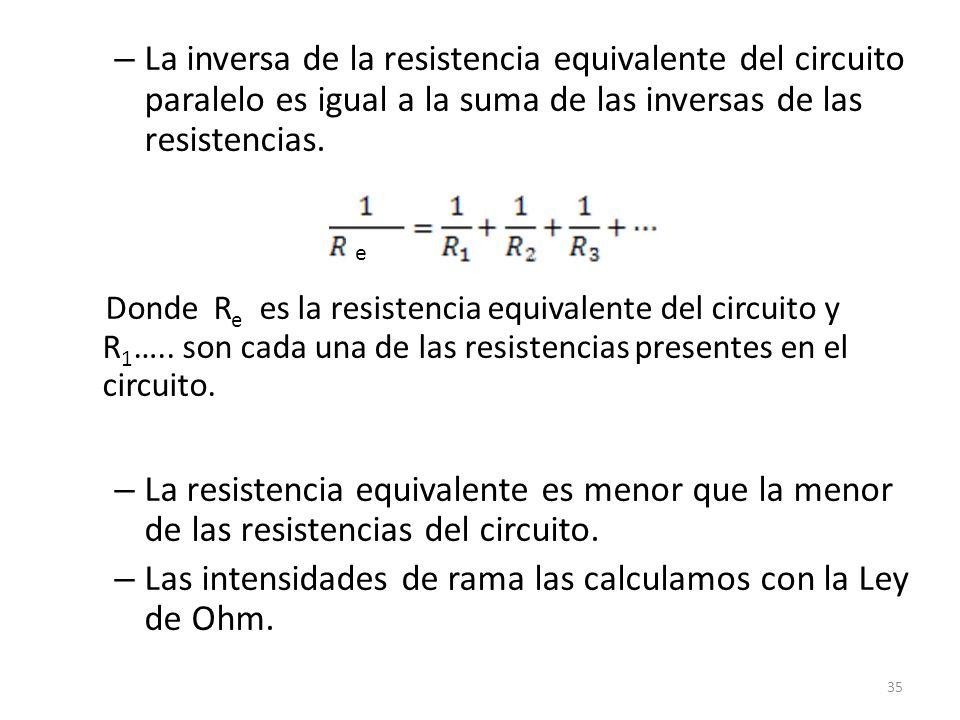 – La inversa de la resistencia equivalente del circuito paralelo es igual a la suma de las inversas de las resistencias.