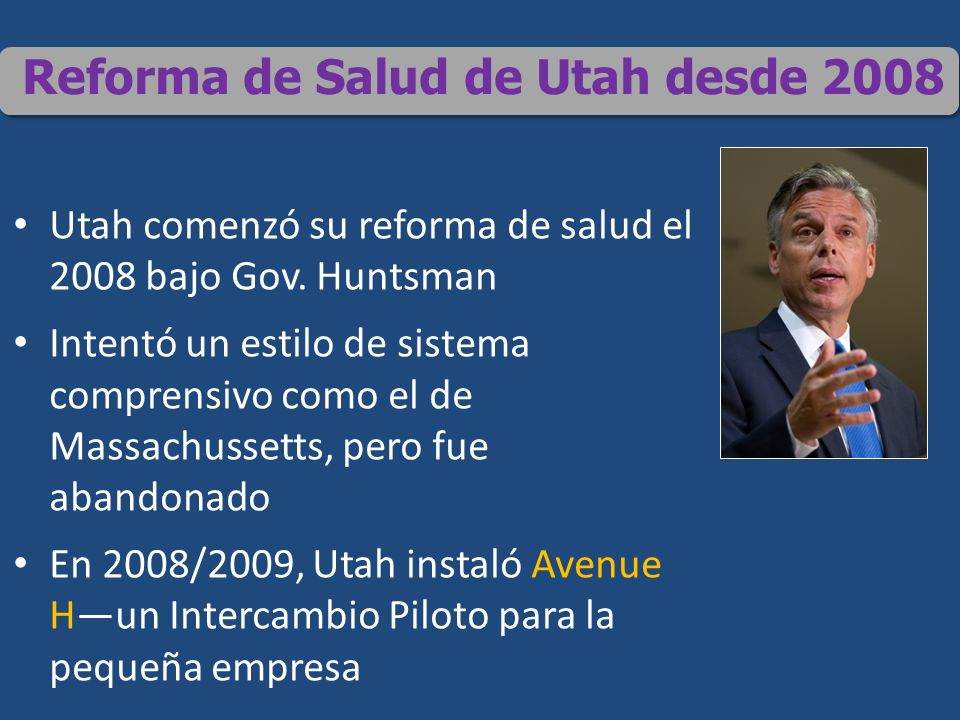 Reforma de Salud de Utah desde 2008 Utah comenzó su reforma de salud el 2008 bajo Gov.
