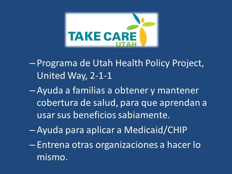 – Programa de Utah Health Policy Project, United Way, 2-1-1 – Ayuda a familias a obtener y mantener cobertura de salud, para que aprendan a usar sus beneficios sabiamente.