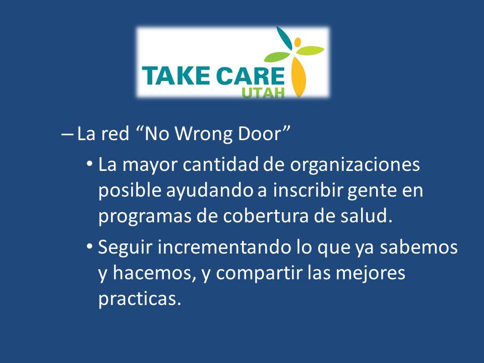 – La red No Wrong Door La mayor cantidad de organizaciones posible ayudando a inscribir gente en programas de cobertura de salud.