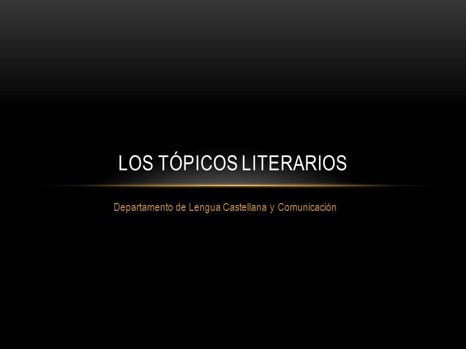 Departamento de Lengua Castellana y Comunicación LOS TÓPICOS LITERARIOS