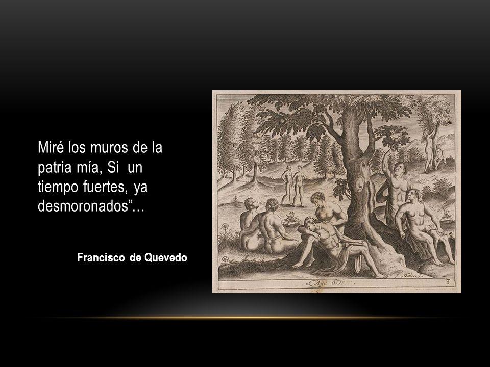 Miré los muros de la patria mía, Si un tiempo fuertes, ya desmoronados… Francisco de Quevedo