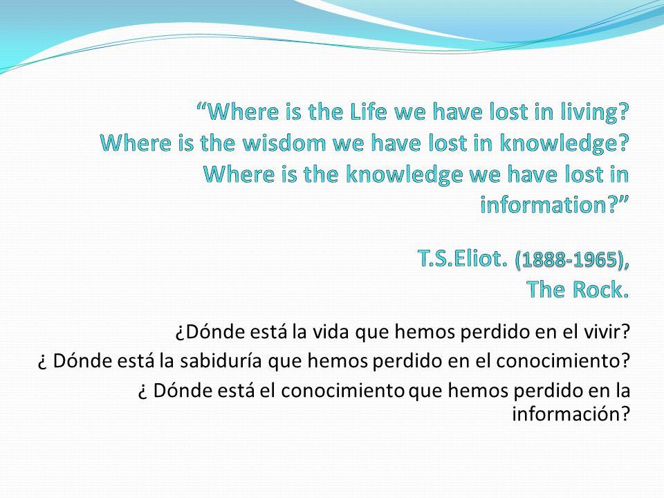 ¿Dónde está la vida que hemos perdido en el vivir.