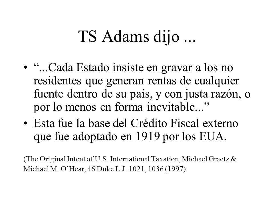 TS Adams dijo......Cada Estado insiste en gravar a los no residentes que generan rentas de cualquier fuente dentro de su país, y con justa razón, o por lo menos en forma inevitable...