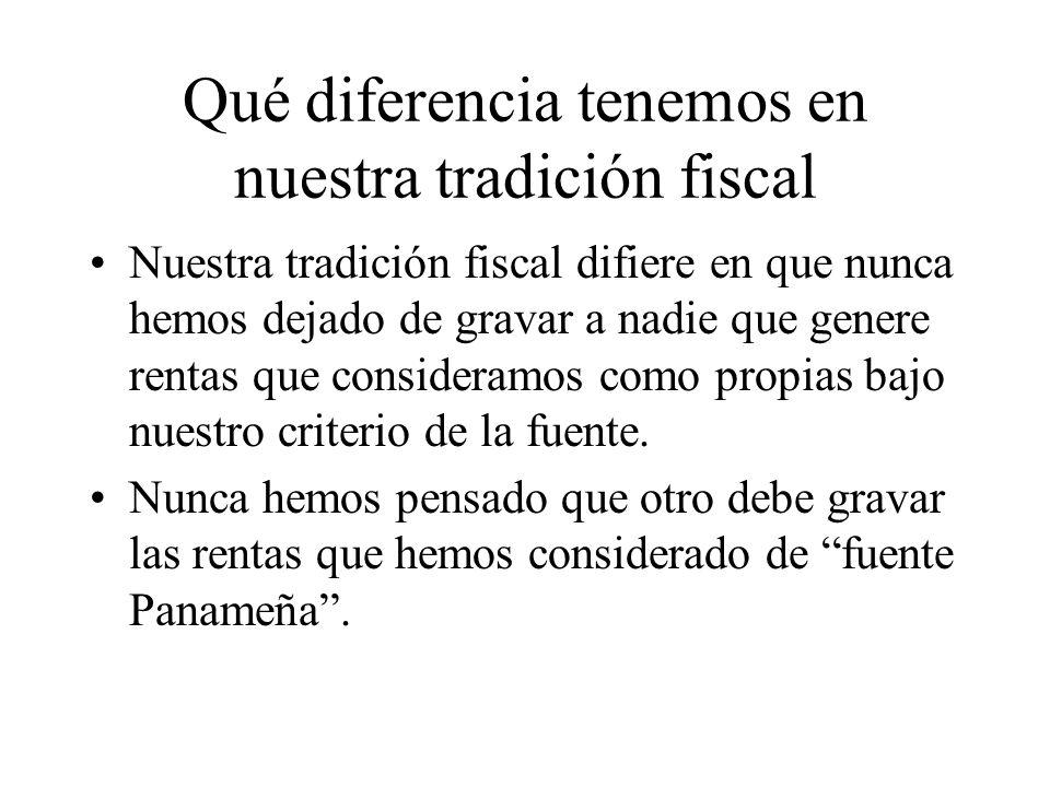 Qué diferencia tenemos en nuestra tradición fiscal Nuestra tradición fiscal difiere en que nunca hemos dejado de gravar a nadie que genere rentas que