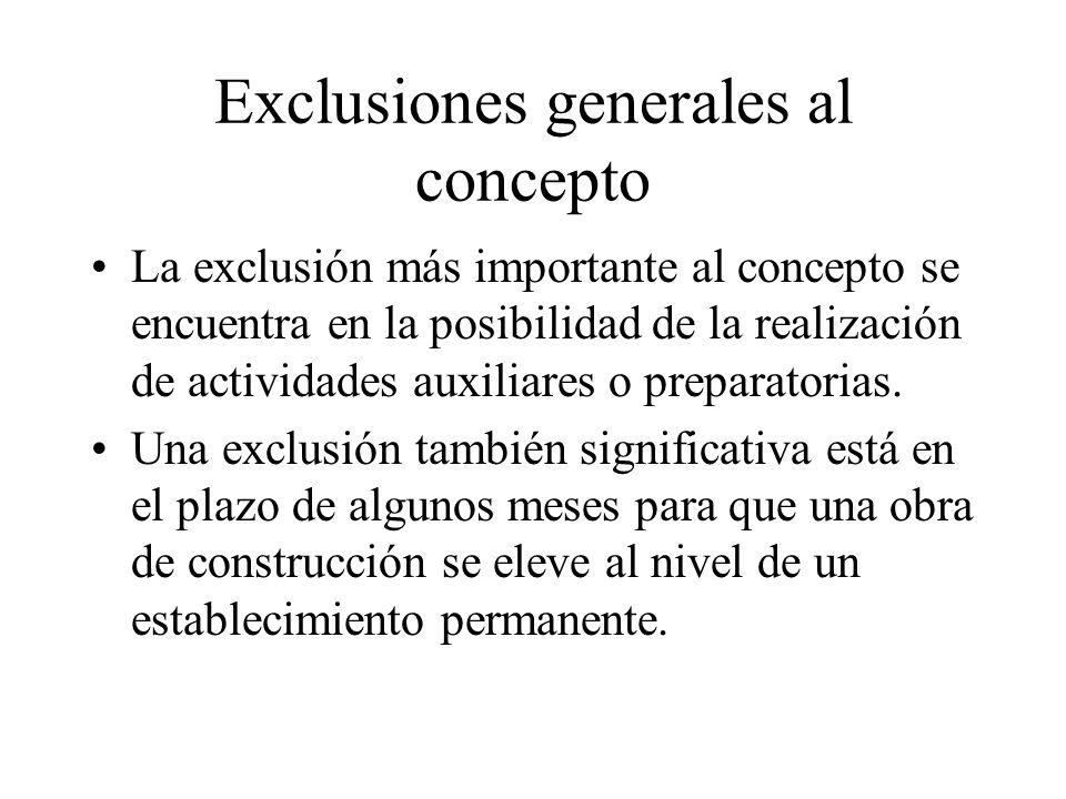 Exclusiones generales al concepto La exclusión más importante al concepto se encuentra en la posibilidad de la realización de actividades auxiliares o preparatorias.