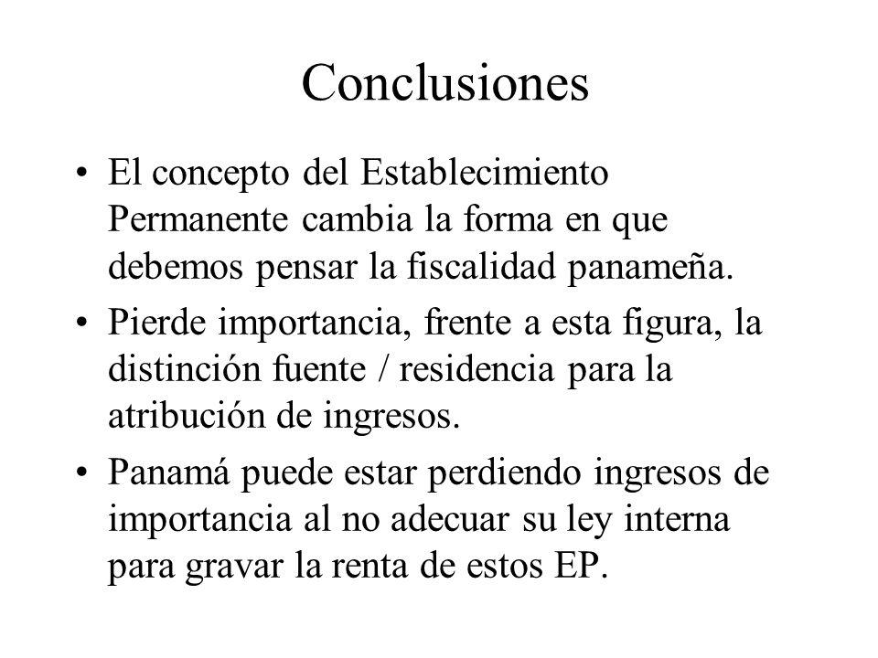 Conclusiones El concepto del Establecimiento Permanente cambia la forma en que debemos pensar la fiscalidad panameña.