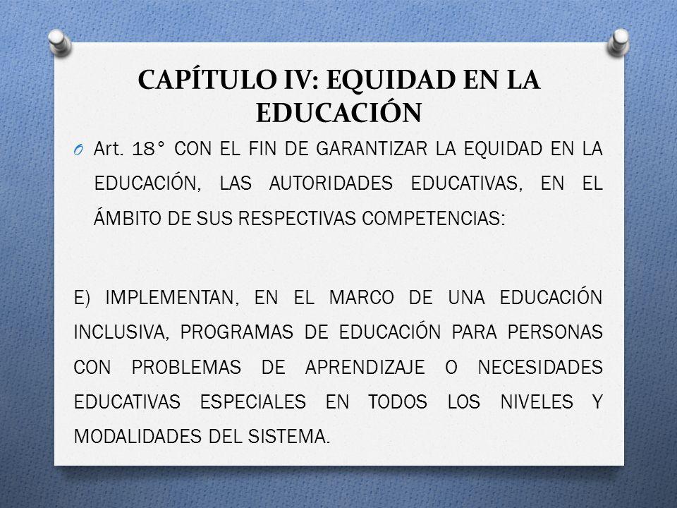CAPÍTULO IV: EQUIDAD EN LA EDUCACIÓN O Art. 18° CON EL FIN DE GARANTIZAR LA EQUIDAD EN LA EDUCACIÓN, LAS AUTORIDADES EDUCATIVAS, EN EL ÁMBITO DE SUS R