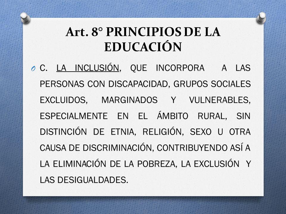 Art. 8° PRINCIPIOS DE LA EDUCACIÓN O C. LA INCLUSIÓN, QUE INCORPORA A LAS PERSONAS CON DISCAPACIDAD, GRUPOS SOCIALES EXCLUIDOS, MARGINADOS Y VULNERABL