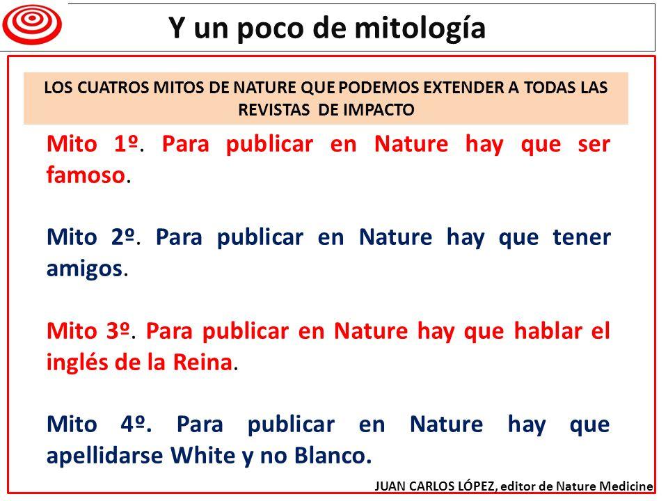Y un poco de mitología Mito 1º. Para publicar en Nature hay que ser famoso. Mito 2º. Para publicar en Nature hay que tener amigos. Mito 3º. Para publi