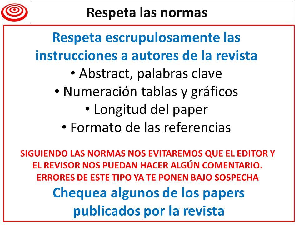 Respeta las normas Respeta escrupulosamente las instrucciones a autores de la revista Abstract, palabras clave Numeración tablas y gráficos Longitud d