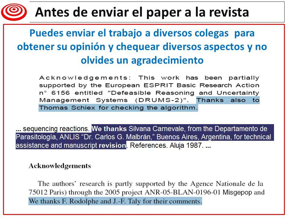 Writing a research paper Antes de enviar el paper a la revista Puedes enviar el trabajo a diversos colegas para obtener su opinión y chequear diversos
