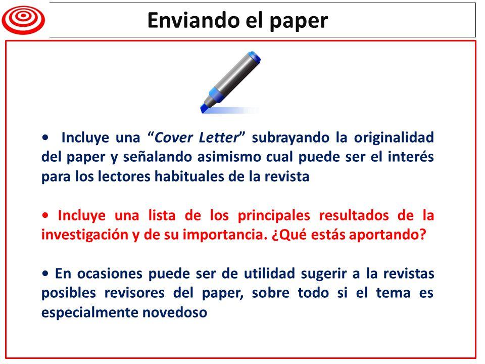 Writing a research paper Incluye una Cover Letter subrayando la originalidad del paper y señalando asimismo cual puede ser el interés para los lectore