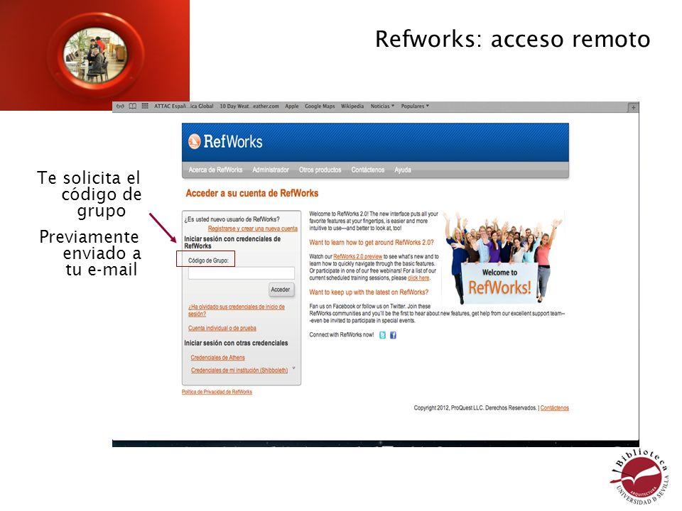 Refworks: acceso remoto Te solicita el código de grupo Previamente enviado a tu e-mail