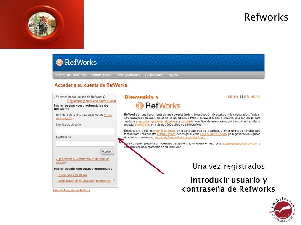 Refworks Una vez registrados Introducir usuario y contraseña de Refworks