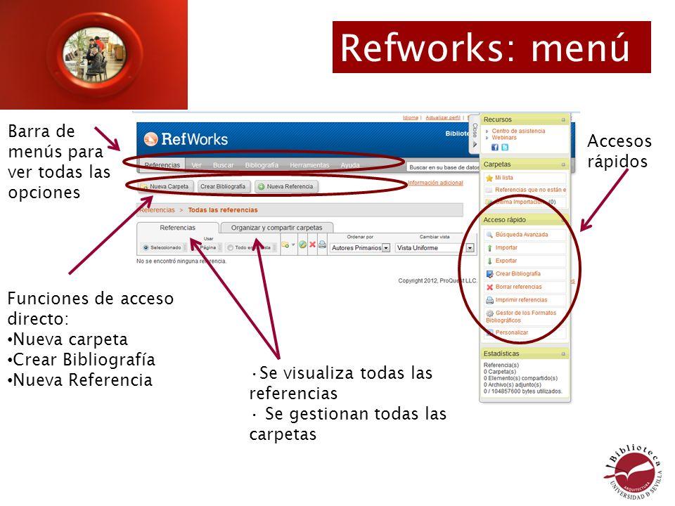 Refworks: menú Barra de menús para ver todas las opciones Funciones de acceso directo: Nueva carpeta Crear Bibliografía Nueva Referencia Accesos rápidos Se visualiza todas las referencias Se gestionan todas las carpetas