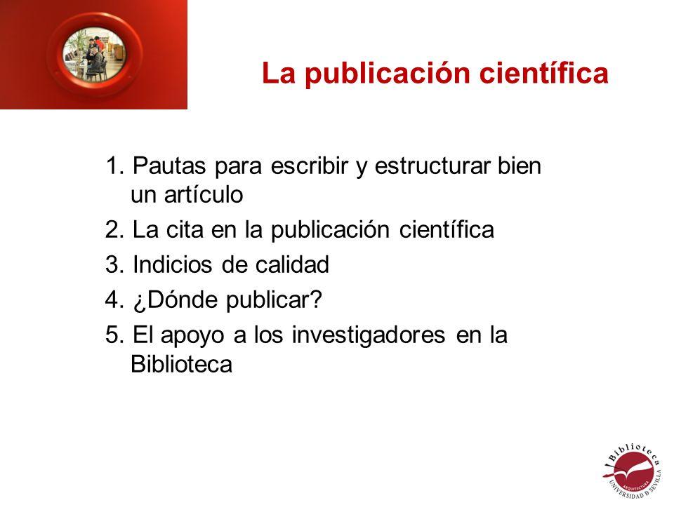 La publicación científica 1. Pautas para escribir y estructurar bien un artículo 2.
