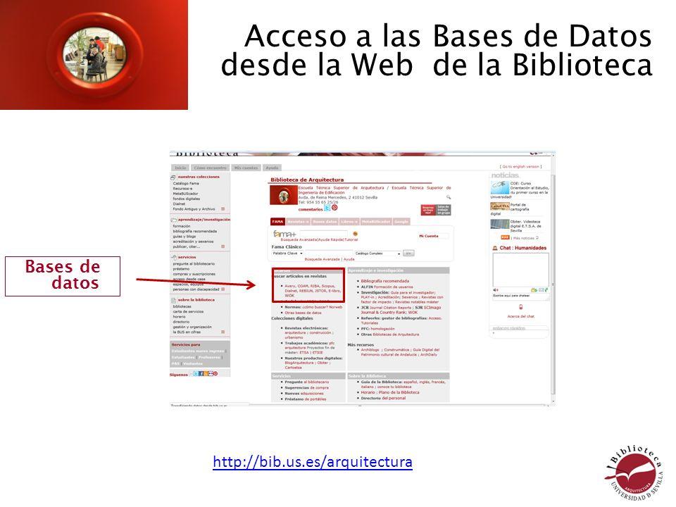 Acceso a las Bases de Datos desde la Web de la Biblioteca Bases de datos http://bib.us.es/arquitectura
