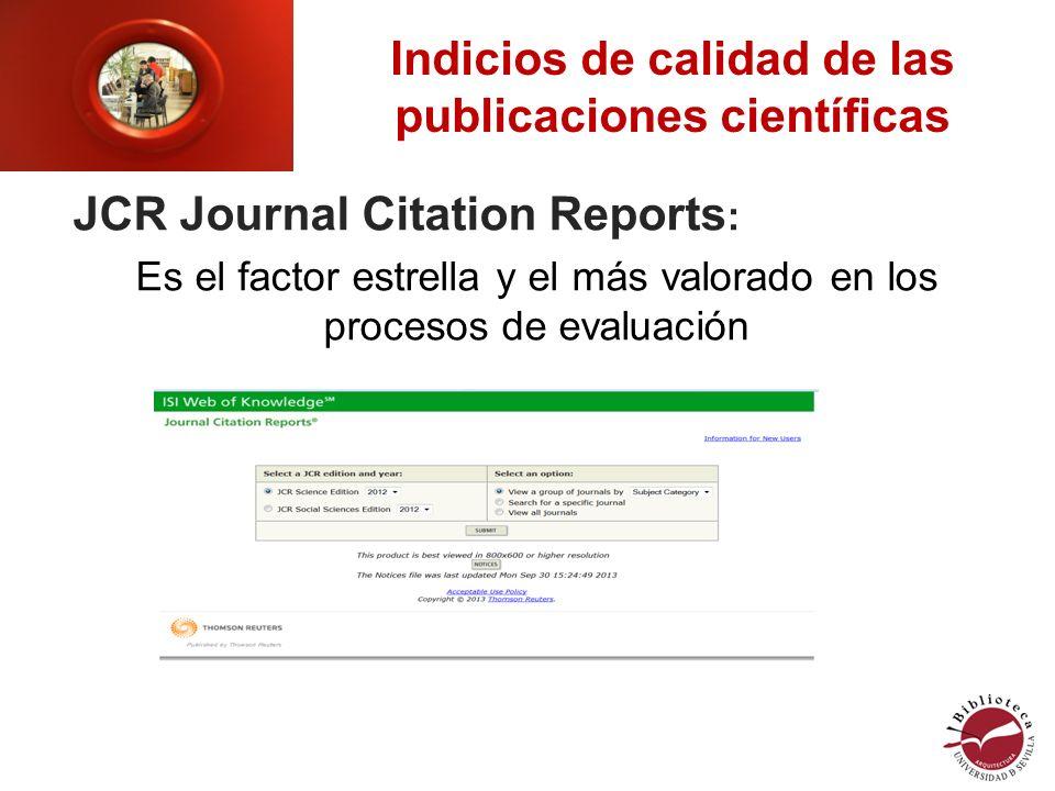 Indicios de calidad de las publicaciones científicas JCR Journal Citation Reports : Es el factor estrella y el más valorado en los procesos de evaluación