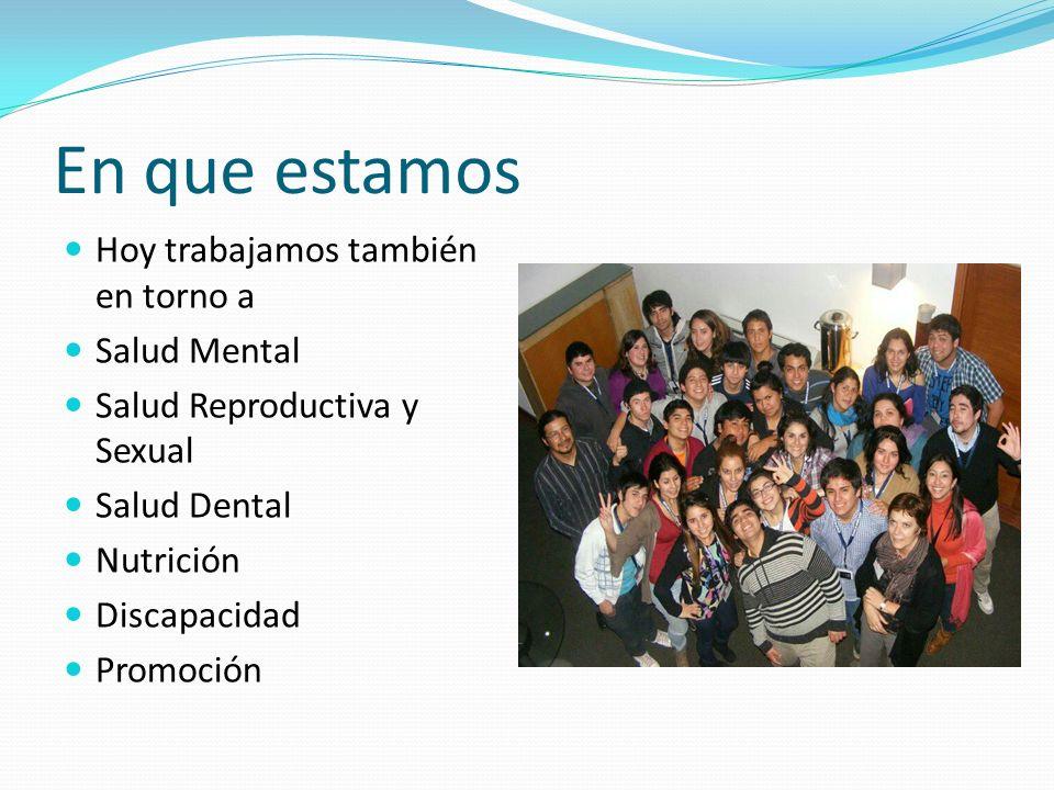 En que estamos Hoy trabajamos también en torno a Salud Mental Salud Reproductiva y Sexual Salud Dental Nutrición Discapacidad Promoción