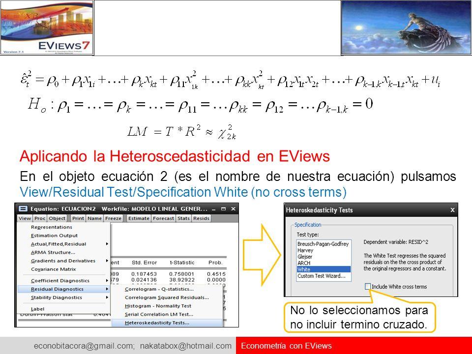 econobitacora@gmail.com; nakatabox@hotmail.com Econometría con EViews Aplicando la Heteroscedasticidad en EViews En el objeto ecuación 2 (es el nombre