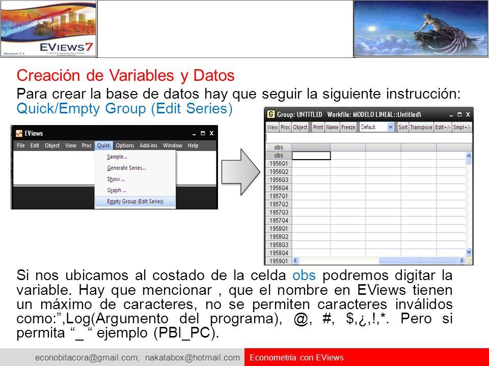 econobitacora@gmail.com; nakatabox@hotmail.com Econometría con EViews Creación de Variables y Datos Para crear la base de datos hay que seguir la sigu
