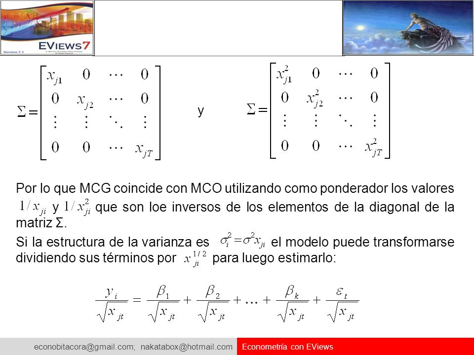 econobitacora@gmail.com; nakatabox@hotmail.com Econometría con EViews y Por lo que MCG coincide con MCO utilizando como ponderador los valores y que s