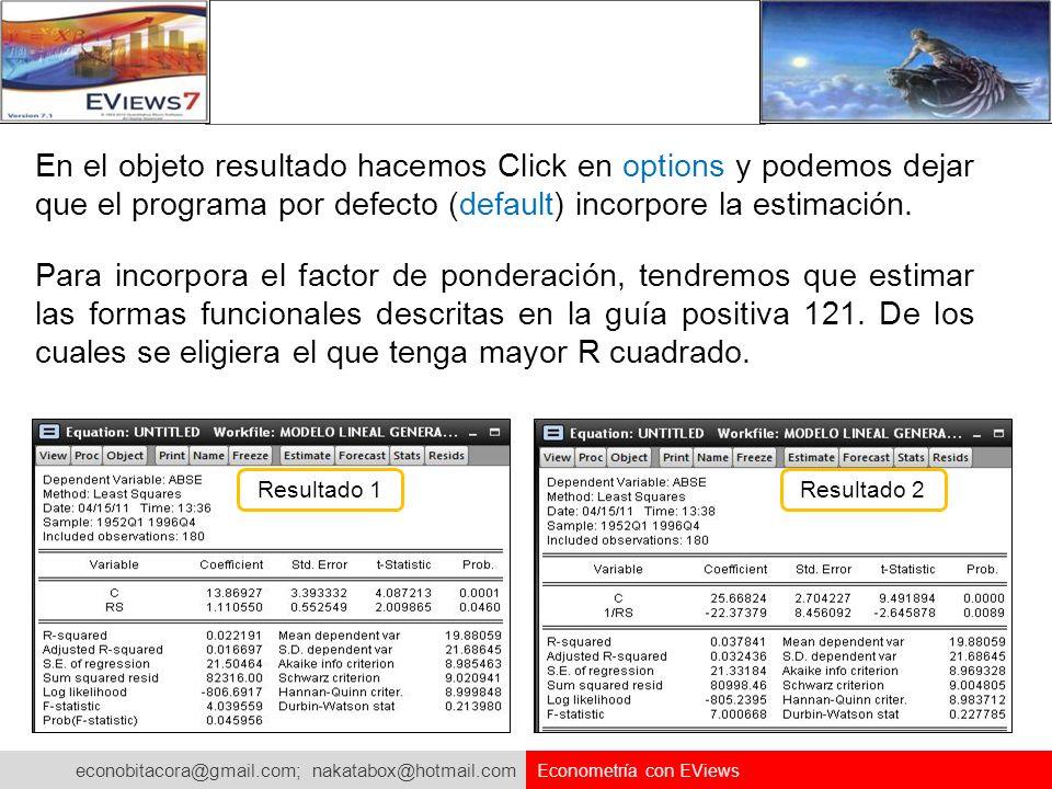 econobitacora@gmail.com; nakatabox@hotmail.com Econometría con EViews En el objeto resultado hacemos Click en options y podemos dejar que el programa