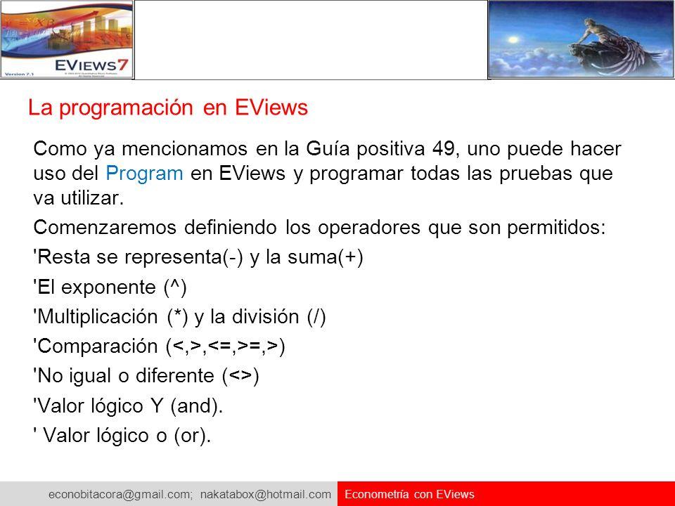 econobitacora@gmail.com; nakatabox@hotmail.com Econometría con EViews La programación en EViews Como ya mencionamos en la Guía positiva 49, uno puede