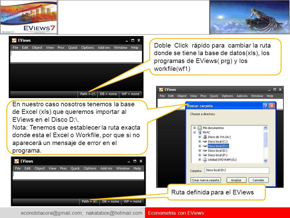 econobitacora@gmail.com; nakatabox@hotmail.com Econometría con EViews Doble Click rápido para cambiar la ruta donde se tiene la base de datos(xls), lo
