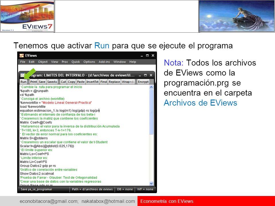 econobitacora@gmail.com; nakatabox@hotmail.com Econometría con EViews Tenemos que activar Run para que se ejecute el programa Nota: Todos los archivos