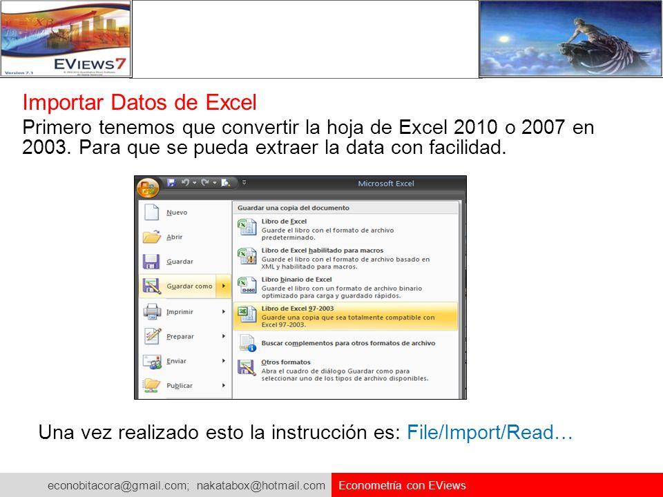 econobitacora@gmail.com; nakatabox@hotmail.com Econometría con EViews Importar Datos de Excel Primero tenemos que convertir la hoja de Excel 2010 o 20
