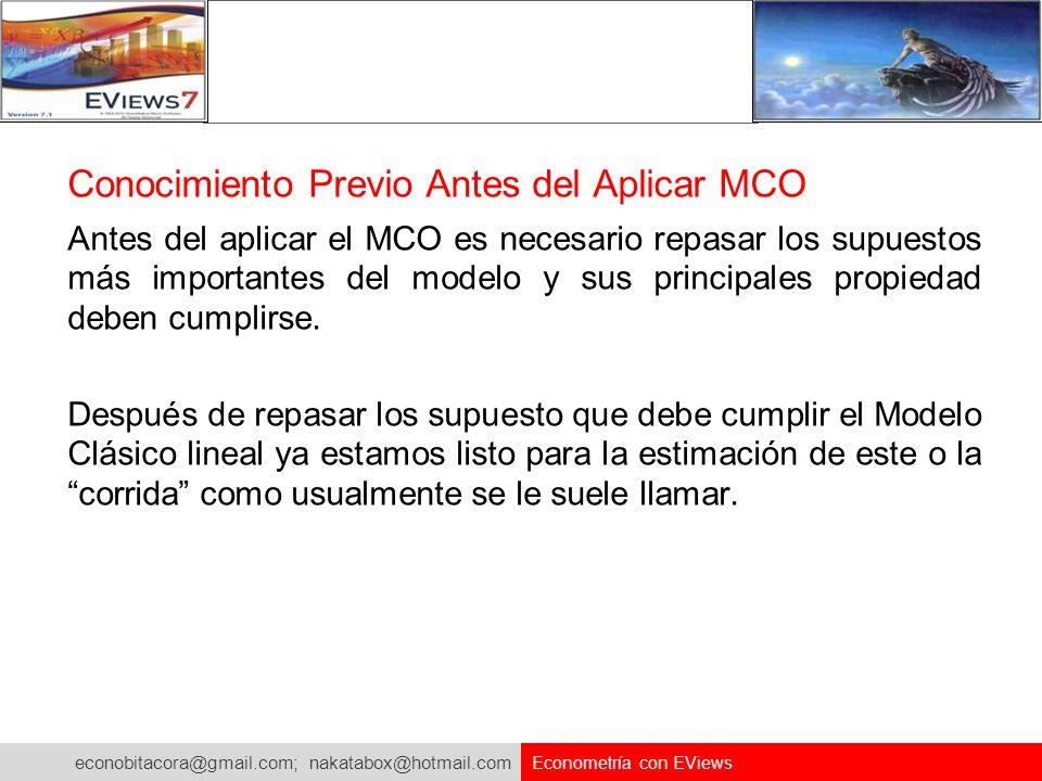 econobitacora@gmail.com; nakatabox@hotmail.com Econometría con EViews Conocimiento Previo Antes del Aplicar MCO Antes del aplicar el MCO es necesario