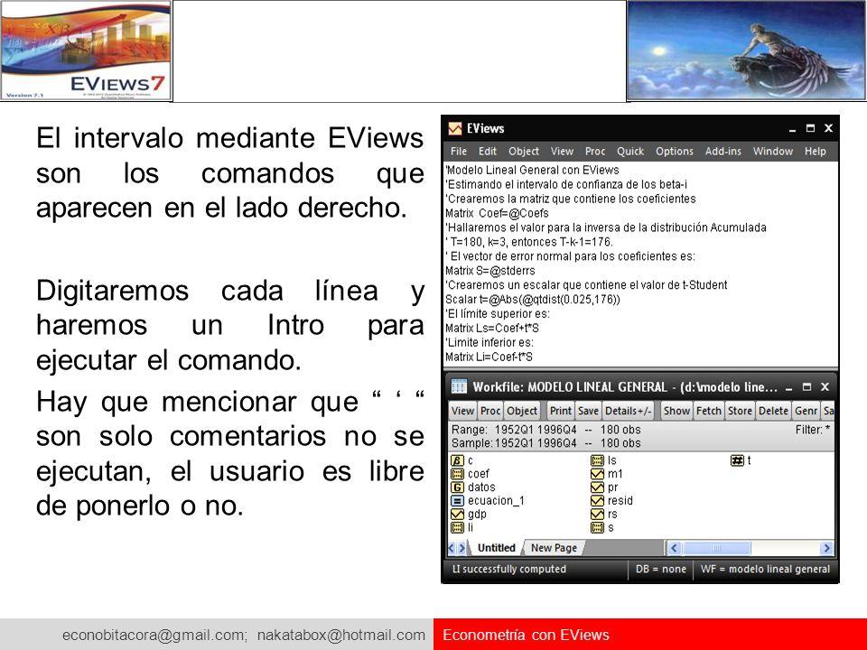 econobitacora@gmail.com; nakatabox@hotmail.com Econometría con EViews El intervalo mediante EViews son los comandos que aparecen en el lado derecho. D