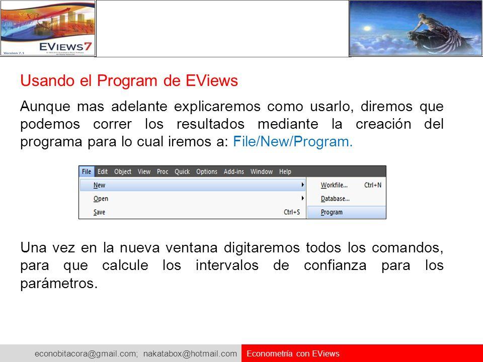 econobitacora@gmail.com; nakatabox@hotmail.com Econometría con EViews Usando el Program de EViews Aunque mas adelante explicaremos como usarlo, diremo