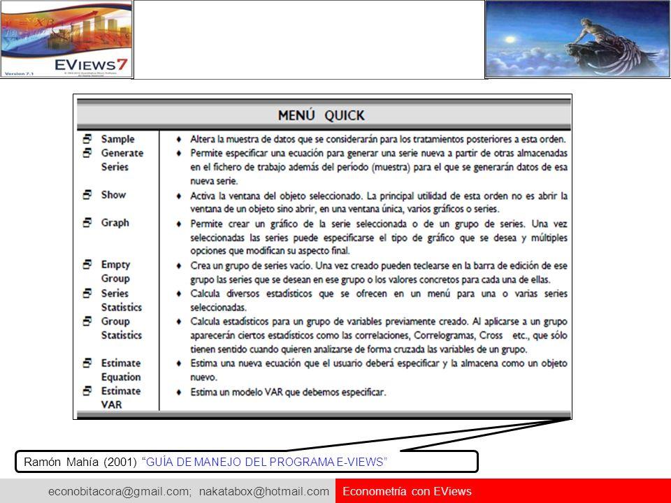 econobitacora@gmail.com; nakatabox@hotmail.com Econometría con EViews Ramón Mahía (2001) GUÍA DE MANEJO DEL PROGRAMA E-VIEWS
