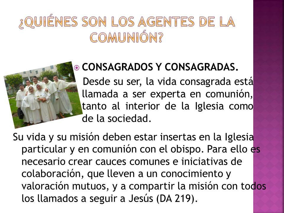CONSAGRADOS Y CONSAGRADAS. Desde su ser, la vida consagrada está llamada a ser experta en comunión, tanto al interior de la Iglesia como de la socieda