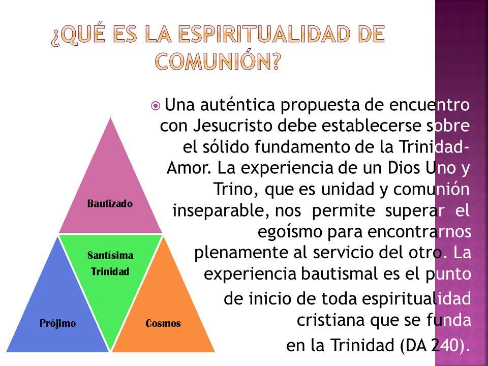 Una auténtica propuesta de encuentro con Jesucristo debe establecerse sobre el sólido fundamento de la Trinidad- Amor. La experiencia de un Dios Uno y