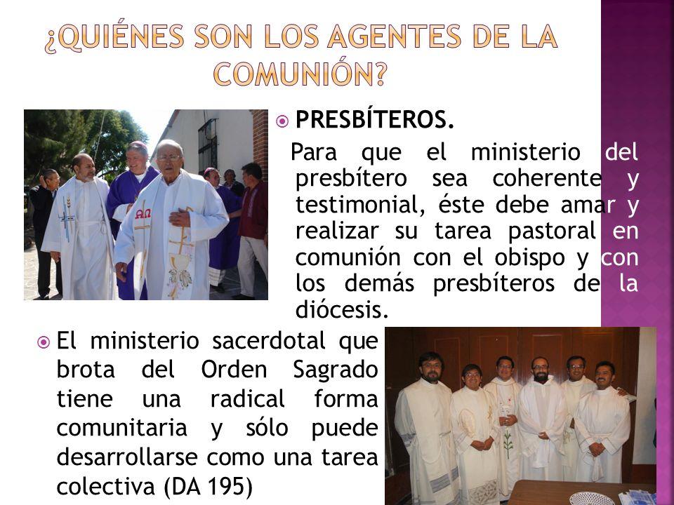 PRESBÍTEROS. Para que el ministerio del presbítero sea coherente y testimonial, éste debe amar y realizar su tarea pastoral en comunión con el obispo