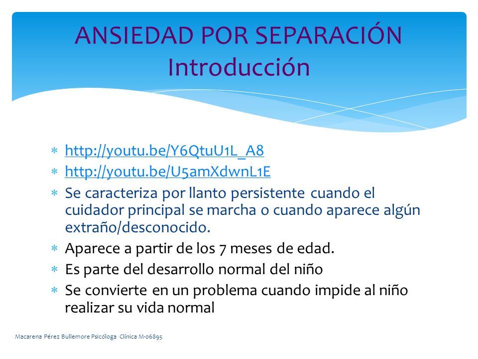 http://youtu.be/Y6QtuU1L_A8 http://youtu.be/U5amXdwnL1E Se caracteriza por llanto persistente cuando el cuidador principal se marcha o cuando aparece algún extraño/desconocido.