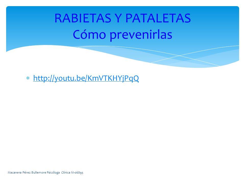 http://youtu.be/KmVTKHYjPqQ RABIETAS Y PATALETAS Cómo prevenirlas Macarena Pérez Bullemore Psicóloga Clínica M-06895