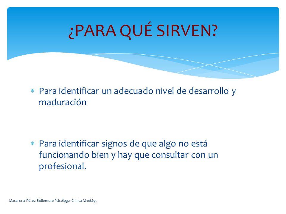 Para identificar un adecuado nivel de desarrollo y maduración Para identificar signos de que algo no está funcionando bien y hay que consultar con un profesional.