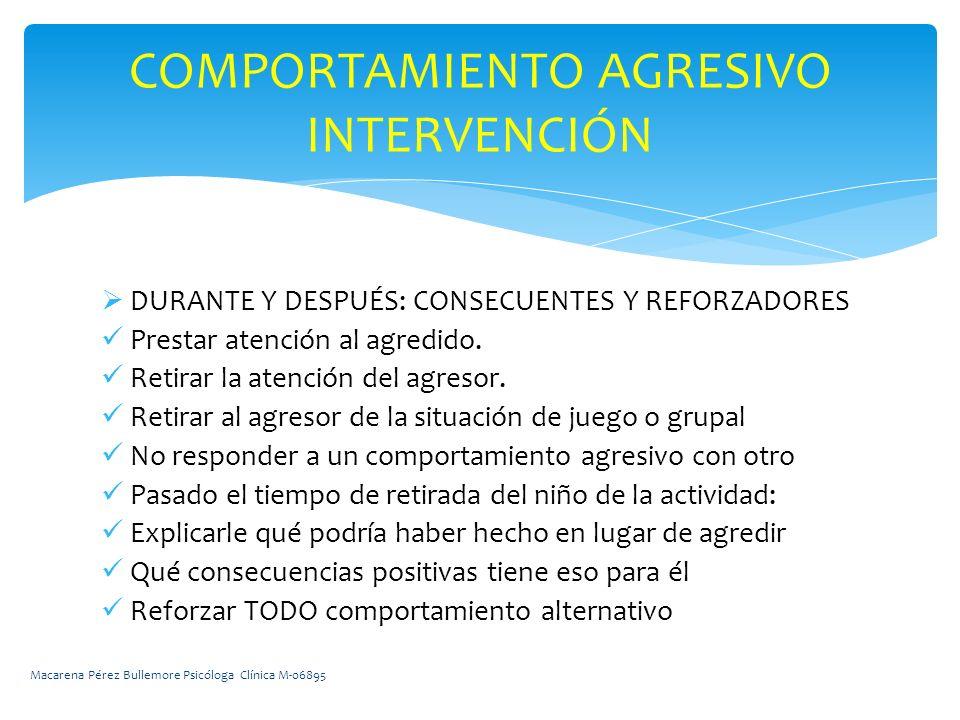 DURANTE Y DESPUÉS: CONSECUENTES Y REFORZADORES Prestar atención al agredido.