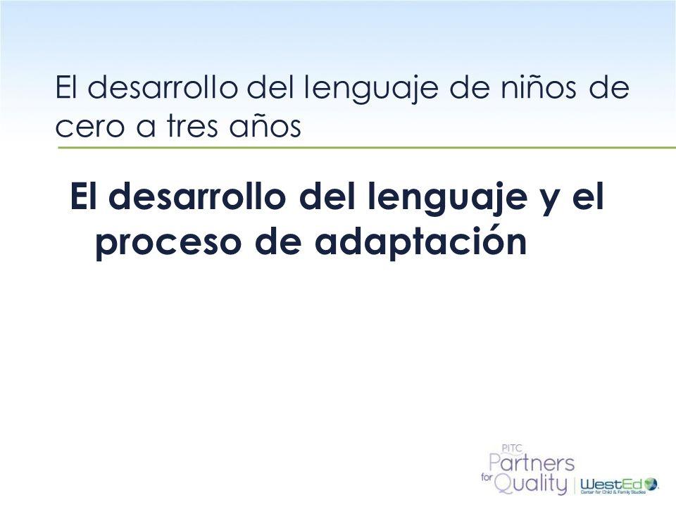 WestEd.org El desarrollo del lenguaje y el proceso de adaptación El desarrollo del lenguaje de niños de cero a tres años