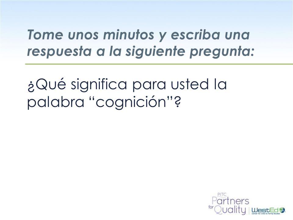 WestEd.org Tome unos minutos y escriba una respuesta a la siguiente pregunta: ¿Qué significa para usted la palabra cognición?