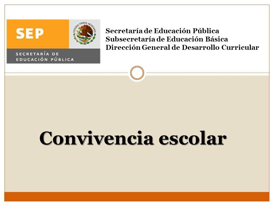 Convivencia escolar Secretaría de Educación Pública Subsecretaría de Educación Básica Dirección General de Desarrollo Curricular