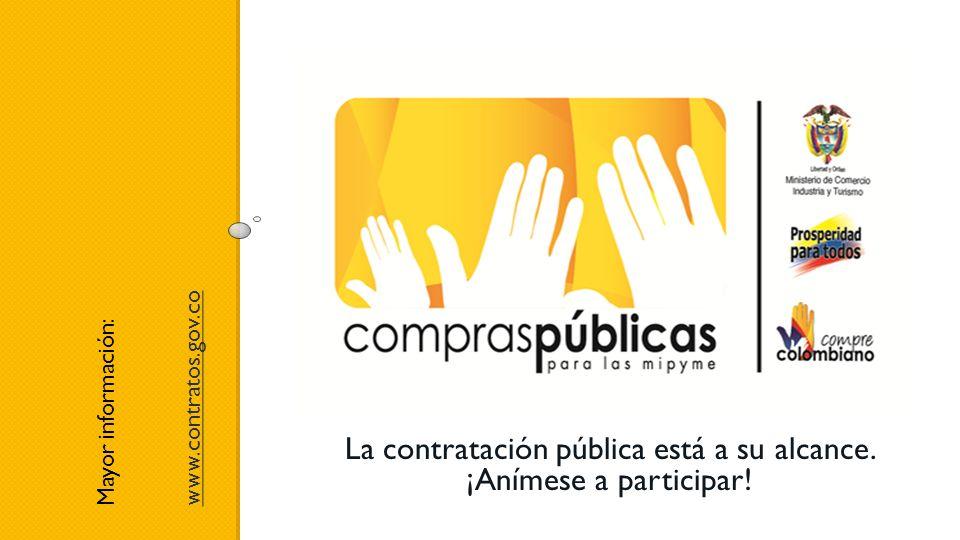 Mayor información: www.contratos.gov.co La contratación pública está a su alcance. ¡Anímese a participar!