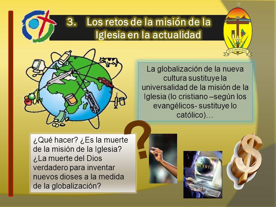 La globalización de la nueva cultura sustituye la universalidad de la misión de la Iglesia (lo cristiano –según los evangélicos- sustituye lo católico