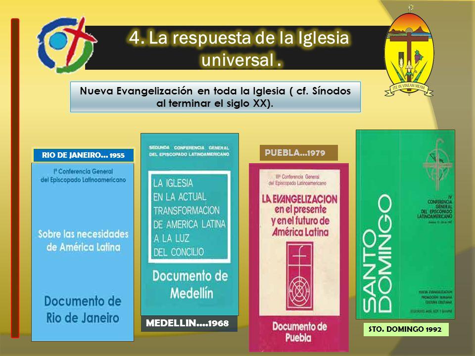 Nueva Evangelización en toda la Iglesia ( cf. Sínodos al terminar el siglo XX). RIO DE JANEIRO... 1955 MEDELLIN....1968 PUEBLA...1979 STO. DOMINGO 199